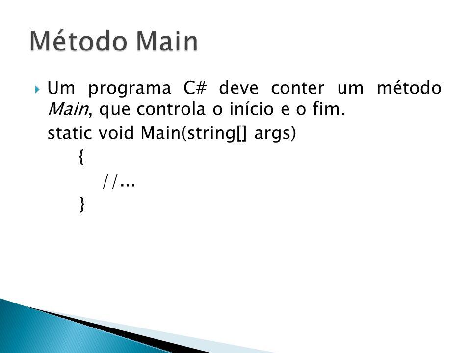 Método Main Um programa C# deve conter um método Main, que controla o início e o fim. static void Main(string[] args)